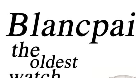 Blancpain Watches - the oldest watch making brand in the world
