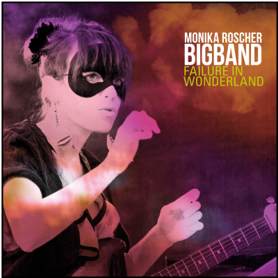 The Glare - MONIKA ROSCHER BIGBAND - FAILURE IN WONDERLAND